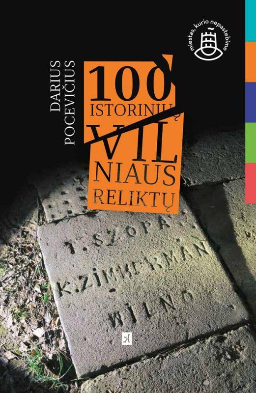 100 istorinių Vilniaus reliktų: nuo XIV a. iki 1944 m. / Darius Pocevičius. – Vilnius: Kitos knygos, 2016. – 839 p.: iliustr. – ISBN 978-609-427-207-3
