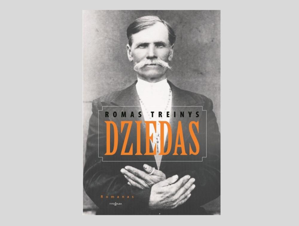 Dziedas: romanas / Romas Treinys. – Vilnius: Tyto alba, 2018. – 342 p. – ISBN 978-609-466-307-9