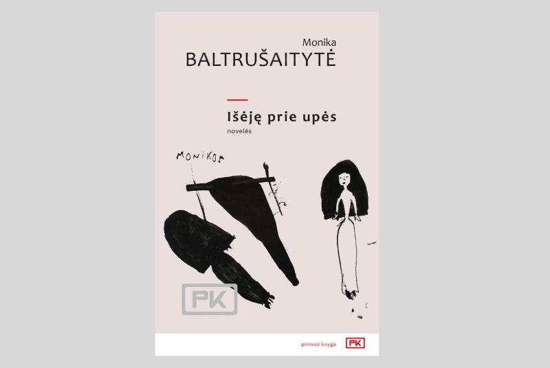 Išėję prie upės: novelės / Monika Baltrušaitytė. – Vilnius: Lietuvos rašytojų sąjungos leidykla, 2018. – 125 p. – (Pirmoji knyga: PK). – ISBN 978-609-480-039-9