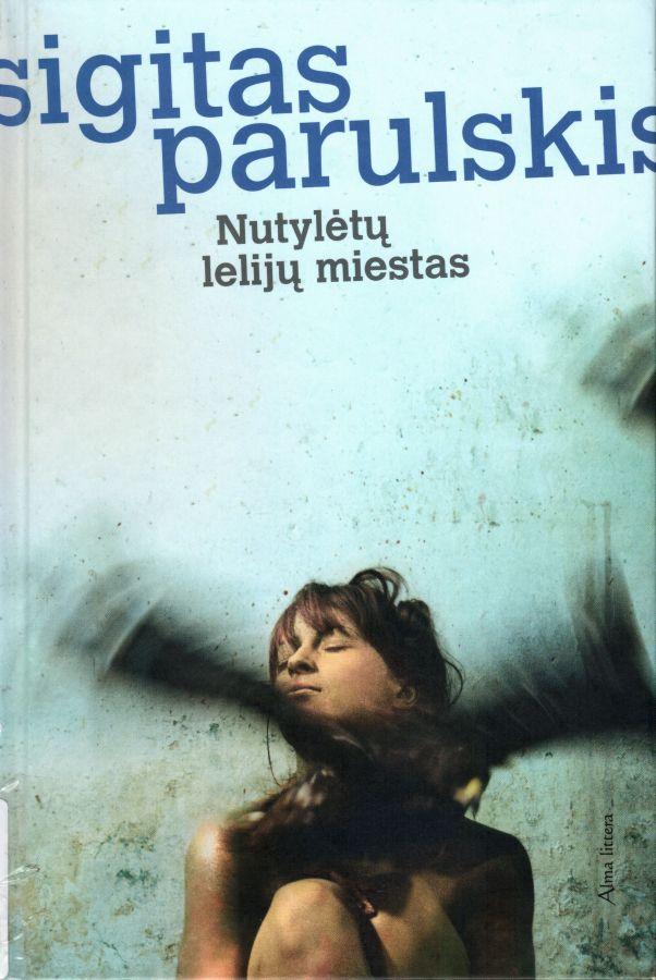 Nutylėtų lelijų miestas: romanas / Sigitas Parulskis. – Vilnius: Alma littera, 2016. – 234 p. – ISBN 978-609-01-2230-3