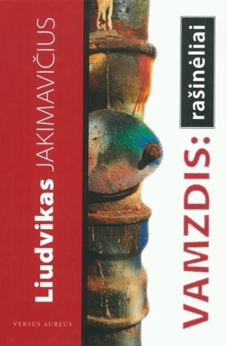 Vamzdis: rašinėliai: esė / Liudvikas Jakimavičius. - Vilnius: Versus aureus, 2010. - 382 p. - ISBN 978-9955-34-297-7